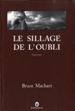 Le sillage de l'oubli / Bruce Machart   Machart, Bruce - Romancier. - Diplômé (Ohio state university, Col