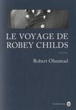 Le voyage de Robey Childs / Robert Olmstead   Olmstead, Robert