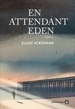 En attendant Eden / Elliot Ackerman   Ackerman, Elliot. Auteur