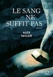 Alex Taylor - Le sang ne suffit pas.
