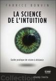 Fabrice Bonvin - La science de l'intuition - Guide pratique de vision à distance.