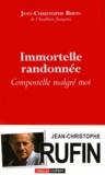 Immortelle randonnée : Compostelle malgré moi / Jean-Christophe Rufin   Rufin, Jean-Christophe (1952-....). Auteur