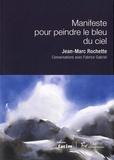 Jean-Marc Rochette et Fabrice Gabriel - Manifeste pour peindre le bleu du ciel.