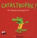 Catastrophe ! : une aventure de Fernand Croco / Matthieu Maudet   Maudet, Matthieu. Auteur