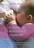 Charlène Janiaux - Le guide de l'allaitement maternel.