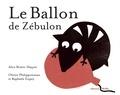 Alice Brière-Haquet et Olivier Philipponneau - Le ballon de Zébulon.