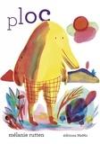 Ploc / Texte et illustrations de Mélanie Rutten | Rutten, Mélanie. Auteur. Illustrateur