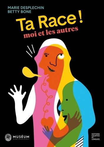 Ta race ! Moi et les autres / Marie Desplechin, Betty Bone | Desplechin, Marie (1959-....). Auteur
