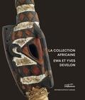 Yves Develon et Ewa Develon - La collection africaine - Ewa et Yves Develon.