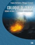 Francis Berthelot et Philippe Clermont - Science-fiction et imaginaires contemporains - Colloque de Cerisy 2006.