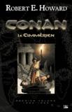 Robert Ervin Howard - Conan Tome 1 : Le Cimmérien.
