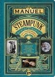 Jeff VanderMeer et Desirina Boskovich - Le manuel Steampunk - Guide illustré pratique et excentrique pour la création de rêves rétrofuturistes.