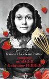 Comtesse de Ségur et Christine Ferber - Pain perdu, fraises à la crème battue.