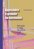 Françoise Estienne - Apprendre à grandir en harmonie avec soi et avec les autres - Petit guide à l'usage des parents et de leurs enfants.