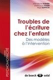 Jean-Michel Albaret et Marie-Laure Kaiser - Troubles de l'écriture chez l'enfant - Des modèles à l'intervention.