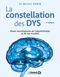 Michel Habib - La constellation des DYS - Bases neurologiques de l'apprentissage et de ses troubles.