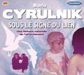 Boris Cyrulnik - Sous le signe du lien - Une histoire naturelle de l'attachement. 1 CD audio MP3