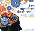 Anne Debroise - Les mystères du cerveau - Connaître et soigner. 1 CD audio MP3
