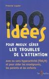 Francine Lussier - 100 idées pour mieux gérer les troubles de l'attention.