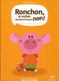 Nathalie Dujardin - Ronchon, le cochon qui répond toujours non !.