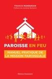 Francis Manoukian - Paroisse en feu - Manuel pratique de la mission paroissiale.