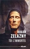Roger Zelazny - Toi l'immortel.