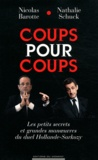 Nicolas Barotte et Nathalie Schuck - Coups pour coups - Les petits secrets et grandes manoeuvres du duel Hollande-Sarkozy.