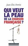 Jean-Eric Perrin - Qui veut la peau de la chanson française ?.