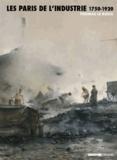 Thomas Le Roux - Les Paris de l'industrie 1750-1920 - Paris au risque de l'industrie.