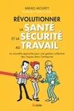 Mikael Mourey - Révolutionner la santé et la sécurité au travail - La nouvelle approche pour une gestion collective des risques dans l'entreprise.