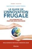 Navi Radjou et Jaideep Prabhu - Le Guide de l'innovation frugale - Les 6 principes clés pour faire mieux avec moins.
