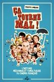 Philippe Lombard - Ca tourne mal ! - L'histoire méconnue et tumultueuse du cinéma français.