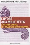 Marcus Rediker et Peter Linebaugh - L'hydre aux mille têtes - L'histoire cachée de l'Atlantique révolutionnaire.