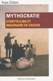 Yves Citton - Mythocratie - Storytelling et imaginaire de gauche.