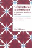 David Harvey - Géographie de la domination - Capitalisme et production de l'espace.