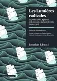 Jonathan Irvine Israel - Les Lumières radicales - La philosophie de Spinoza et la naissance de la modernité (1650-1750).