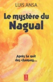 Luis Ansa - Le mystère du Nagual - Aspects inconnus du chamanisme.