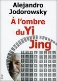 Alexandro Jodorowsky - A l'ombre du Yi Jing - Poésophie.