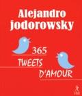 Alexandro Jodorowsky - 365 tweets d'amour.