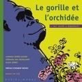 Laurana Serres-Giardi et Stéphane Van Inghelandt - Le gorille et l'orchidée - Il faut sauver la biodiversité !.