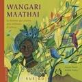 Wangari Maathai : la femme qui plante des millions d'arbres / textes de Franck Prévot | Prévot, Franck (1968-....). Auteur