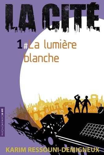 La Cité. 1, La Lumière blanche / Karim Ressouni-Demigneux | RESSOUNI - DEMIGNEUX, Karim. Auteur