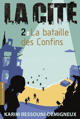 La Cité. 2, La Bataille des confins / Karim Ressouni-Demigneux | Ressouni-Demigneux, Karim (1965-....). Auteur