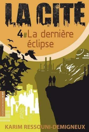La Cité. 4, La dernière éclipse / Karim Ressouni-Demigneux | Ressouni-Demigneux, Karim (1965-....). Auteur