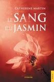 Le Sang du Jasmin / Catherine Martin | Martin, Catherine (1974-....)