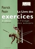 Patrick Pezin - Le livre des exercices à l'usage des acteurs.