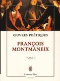 François Montmaneix - Oeuvres poétiques - Tome 1.