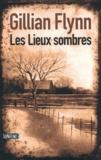 Les lieux sombres / Gillian Flynn | Flynn, Gillian (1971-....). Auteur