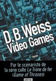 Video games / D. B. Weiss | Weiss, D. B. (1971-....). Auteur