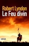 Robert Lyndon - Le feu divin.